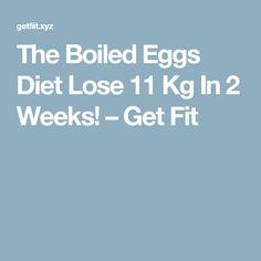 The Boiled Eggs Diet Lose 11 Kg In 2 Weeks! – Get Fit