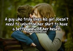A guy who truly loves his girl doesn't need to unbutton her shirt to have a better view of her heart. , , quote relationship advice couple hugging pretty cute love  , Quotes on Pictures, Sumnan Quotes