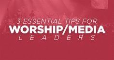 The Creative Pastor -Three Essential Tips For Worship Media Leaders