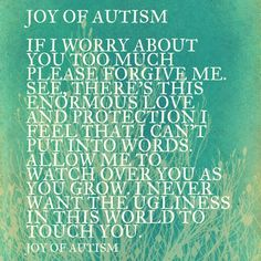 "Autism ""I never want the ugliness in this world to touch you."" #specialneeds #autismmom"