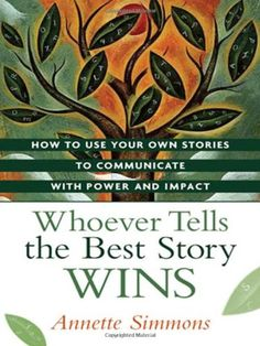 Whoever Tells the Best Story Wins: How to Use Your Own Stories to Communicate with Power and Impact by Annette Simmons http://www.amazon.com/dp/0814409148/ref=cm_sw_r_pi_dp_7tRsvb1HFK3AX