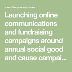 Launching online communications and fundraising campaigns around annual social good and cause campaign events is good strategy. Many nonprofits however, are not made aware of such campaigns until t…