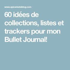 60 idées de collections, listes et trackers pour mon Bullet Journal! Bujo Planner, Happy Planner, Printable Planner, Planner Organisation, Organization Bullet Journal, Filofax, E Mc2, Planning And Organizing, Project Planner