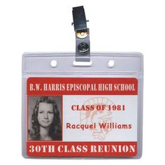reunion idea - make the names tags to look like student body cards!  Easy to do!