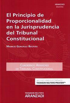 El principio de proporcionalidad en la jurisprudencia del Tribunal Constitucional / Markus González Beilfuss.    2ª ed.    Aranzadi, 2015