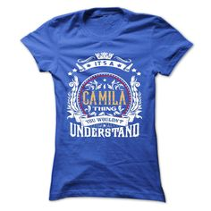 CAMILA .Its a CAMILA Thing You Wouldnt Understand - T Shirt, Hoodie, Hoodies, Year,Name, Birthday