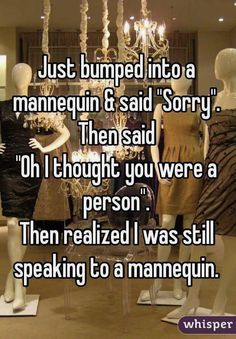 """Just #bumped into #mannequin & said """"Sorry"""". Then said """"Oh…"""