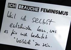 """""""Ich brauche #Feminismus, weil ich selbst entscheiden kann, was es für mich bedeutet """"weiblich"""" zu sein."""""""
