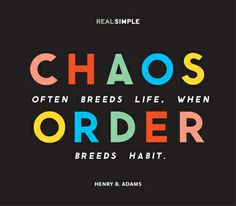 """Chaos often breeds life, when order breeds habit."" —Henry B. Adams #quotes"