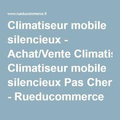 Climatiseur mobile silencieux - Achat/Vente Climatiseur mobile silencieux Pas Cher - Rueducommerce
