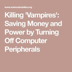 Killing 'Vampires': Saving Money and Power by Turning Off Computer Peripherals
