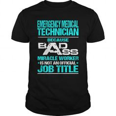 EMERGENCY MEDICAL TECHNICIAN Because BADASS Miracle Worker Isn