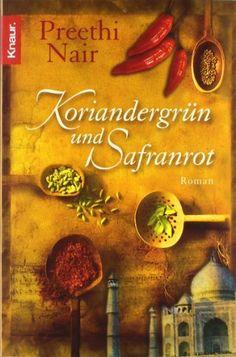 Koriandergrün und Safranrot: Amazon.de: Preethi Nair, Karin Dufner: Bücher