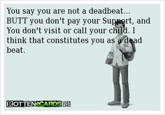 You say you are not a deadbeat. BUTT you don't pay your Support, and You don't visit or call your child. I think that constitutes you as a dead beat. Story Quotes, True Quotes, Best Quotes, Deadbeat Parents, Dead Beat, Pomes, Narcissistic People, Broken Relationships, Daddy Issues