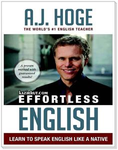 A Proven Method With Guaranteed Results! Effortless English Learn To Speak English Like A Native [PDF] By AJ Hoge