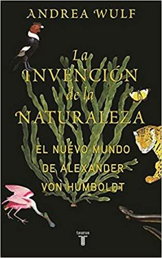 """Read """"The Invention of Nature Alexander von Humboldt's New World"""" by Andrea Wulf available from Rakuten Kobo. The acclaimed author of Founding Gardeners reveals the forgotten life of Alexander von Humboldt, the visionary German na. Alexander Von Humboldt, Good Books, Books To Read, Roman, New Scientist, John Muir, Free Reading, Memoirs, Reading Online"""