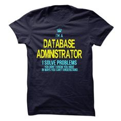 I'm A DATABASE ADMINISTRATOR T Shirts, Hoodies. Check Price ==►…
