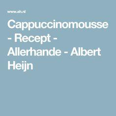 Cappuccinomousse - Recept - Allerhande - Albert Heijn