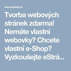Tvorba webových stránek zdarma! Nemáte vlastní webovky? Chcete vlastní e-Shop? Vyzkoušejte eStránky.cz