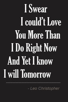 Love Quotes Sayings Wordings Poems And Phrases: I Swear I couldn't Love You More…