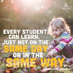 """""""Every student can learn. Just not on the same day or in the same way."""" - George Evans"""