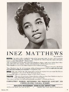 Mezzo-soprano Inez Matthews (born 1917) created the roles of St. Settlement in the Broadway premiere of FOUR SAINTS IN THREE ACTS (1934) - acting alongside her brother, baritone Edward Matthews - and Irina in the Broadway premiere of Weill's LOST IN THE STARS (1949). Matthews was also the singing voice of Serena for the 1959 film and recording of PORGY AND BESS (portrayed on-screen by Ruth Attaway).