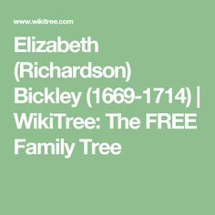 Elizabeth  (Richardson) Bickley (1669-1714) | WikiTree: The FREE Family Tree