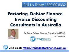 Factoring, Debtor Finance, Invoice Discounting Consultants In Australia by TradeDebtorFinance via slideshare 1300 00 8332 http://tradedebtorfinance.com.au