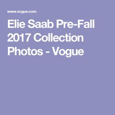 Elie Saab Pre-Fall 2017 Collection Photos - Vogue