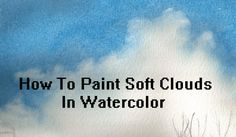 how to paint soft clouds in watercolor by watercolor teacher deb watson