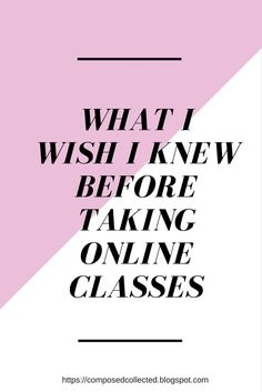 What I Wish I kNew Before Taking Online Classes