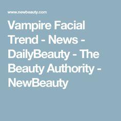 Vampire Facial Trend - News - DailyBeauty - The Beauty Authority - NewBeauty