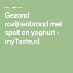 Gezond rozijnenbrood met spelt en yoghurt - myTaste.nl