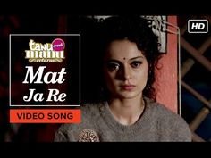 Mat Ja Re Video Song From Tanu Weds Manu Returns Free Download HD