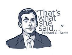 "Michael Scott, ""That's what she said."""
