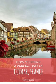 Colmar, France- stepping into a dream – Let's get lost in the world! Colmar, France | Colmar travel guide | france travel | alsace travel | travel inspiration | Europe destinations | Europe travel | colorful towns| #travel #europetravel