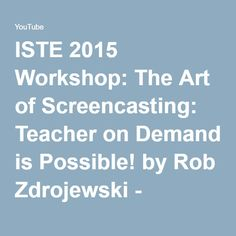 ISTE 2015 Workshop: The Art of Screencasting: Teacher on Demand is Possible! by Rob Zdrojewski - YouTube