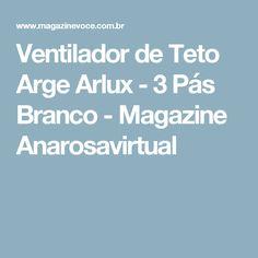 Ventilador de Teto Arge Arlux - 3 Pás Branco - Magazine Anarosavirtual