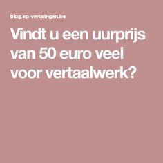 Vindt u een uurprijs van 50 euro veel voor vertaalwerk?