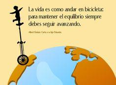 Frases célebres y citas ilustradas: La vida es como andar en bicicleta: para mantener el equilibrio siempre debes seguir avanzando.