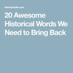Here are History Hustle's 20 awesome historical words we need to bring back. Use them often in everyday conversation and you will delight your friends. Bring Back, Bring It On, Revolutionary Artists, Word Play, More Words, We Need, How To Know, Vocabulary, How To Plan