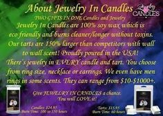 I sell JIC product. JIC is a 3 year old company. We sell Candles and Wax Tarts. Our products are made with 100% soy wax, and cotton wicks. Our candles don't tunnel and don't soot. There is Jewlery in EVERY product we sell!  message me for questions www.jewelryincandles.com/store/jadelynns_jic/account/storefront (online orders) https://m.facebook.com/Jewelry-In-Candles-Rep-Jadelynn-Dahl-856070911189022/ (my FB page)