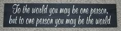 CIJ SALE To The World You May Be One Person  by SignsMakeASmile, $17.00
