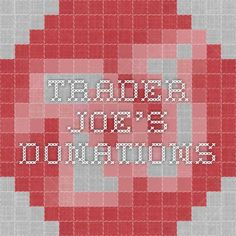 Trader Joe's - Donations - Requests must be made 3 weeks in advance and can be made once per year.