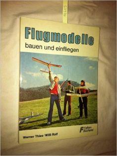 Flugmodelle bauen und einfliegen.: Amazon.de: Werner Thies, Willi Rolf: Bücher