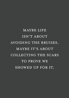 Collecting The Scars * Your Daily Brain Vitamin * motivation * inspiration * motivational * inspirational * friendship quotes * life quotes * love quotes * quotes to live by * motivational quotes * inspirational quotes * TITLIHC * wisdom Deep Meaningful Quotes, Great Quotes, Get Out Quotes, Deep Quotes Inspirational, Maybe Quotes, Motivational Pictures, Motivational Quotes For Life, Success Quotes, Statements
