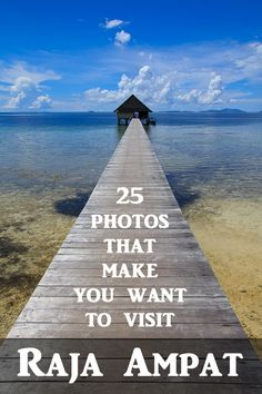 25 photos that make you want to visit Raja Ampat in Indonesia.