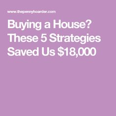 Buying a House? These 5 Strategies Saved Us $18,000