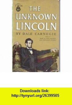 The Unknown Lincoln Dale Carnegie ,   ,  , ASIN: B001CAZOOY , tutorials , pdf , ebook , torrent , downloads , rapidshare , filesonic , hotfile , megaupload , fileserve