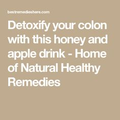Detoxify your colon with this honey and apple drink - Home of Natural Healthy Remedies
